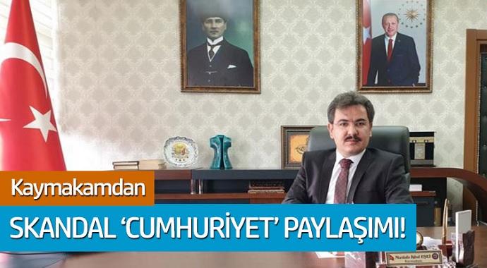 Mardin'in Yeşilli İlçesi Kaymakamı'ndan sakandal Cumhuriyet paylaşımı
