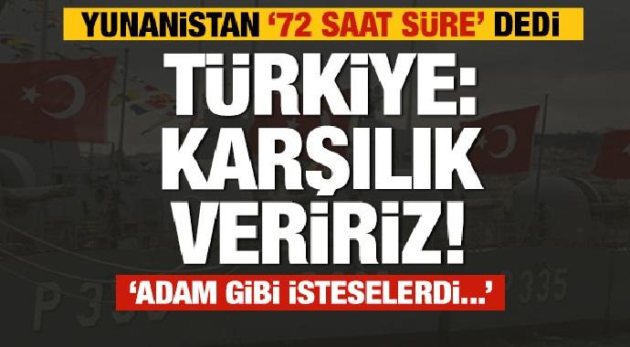 Yunanistan '72 saat süre' dedi! Türkiye: karşılık vereceğiz!