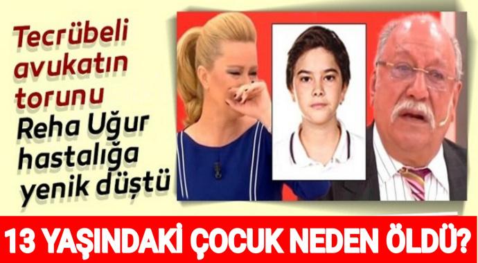 Avukat Rahmi Özkan'ın 13 yaşındaki torunu Deha Reha Uğur neden öldü?