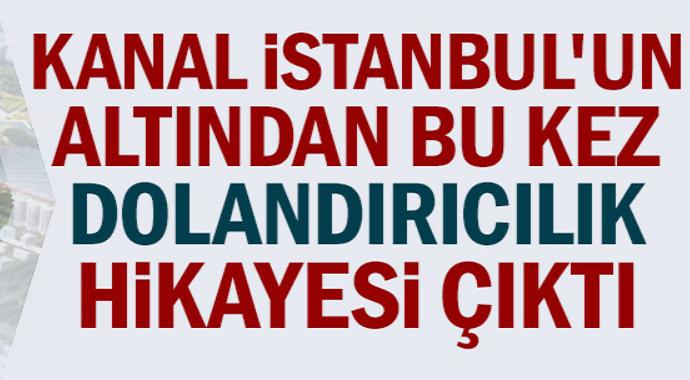 Kanal İstanbul'un altından dolandırıcılık iddiası çıktı