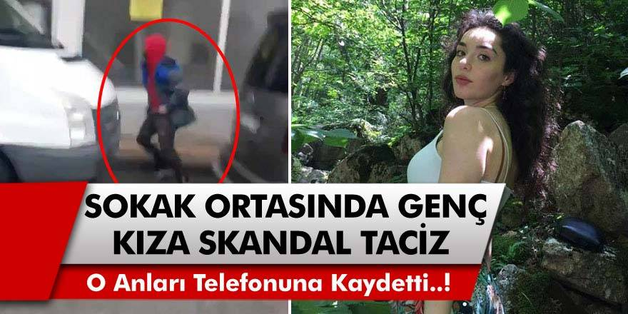 Skandalların Bir Yenisi Daha! Sokak Ortasında Genç Kıza Skandal Taciz!